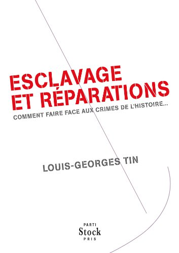 ESCLAVAGE ET REPARATIONS: Comment faire face aux crimes de l'histoire ...