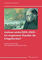 Andreas Latzko (1876–1943) – Ein vergessener Klassiker der Kriegsliteratur? / Andreas Latzko (1876–1943) – un classique de la littérature de guerre oublié ?