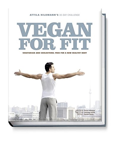 Vegan for Fit. Attila Hildmann's 30 Day Challenge (Vegane Kochbücher von Attila Hildmann)