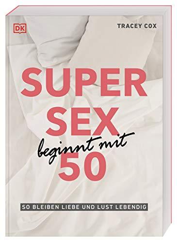 Super Sex beginnt mit 50: So bleiben Liebe und Lust lebendig