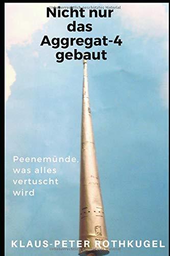 Nicht nur das Aggregat-4 gebaut!: Peenemünde, was alles vertuscht wird!