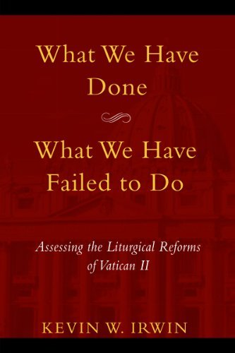 What We Have Done, What We Have Failed to Do: Assessing the Liturgical Reforms of Vatican II