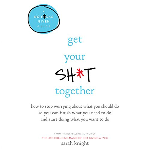 Get Your Sh*t Together     How to Stop Worrying About What You Should Do So You Can Finish What You Need to Do and Start Doing What You Want to Do              By:                                                                                                                                 Sarah Knight                               Narrated by:                                                                                                                                 Sarah Knight                      Length: 4 hrs and 32 mins     2,491 ratings     Overall 4.4