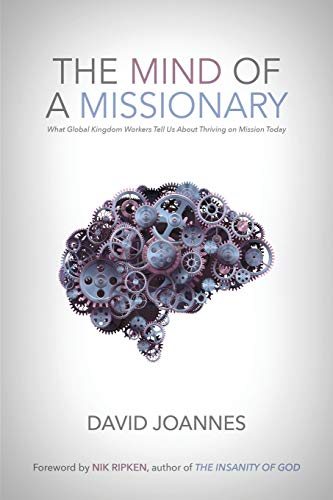 The Mind of a Missionary: What Global Kingdom Workers Tell Us About Thriving on Mission Today