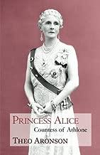 Princess Alice: Countess of Athlone by Theo Aronson (2014-11-19)