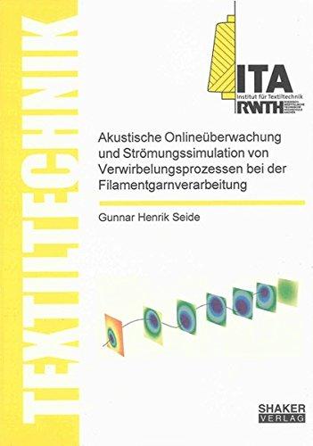 Akustische Onlineüberwachung und Strömungssimulation von Verwirbelungsprozessen bei der Filamentgarnverarbeitung (Textiltechnik/ Textile Technology)