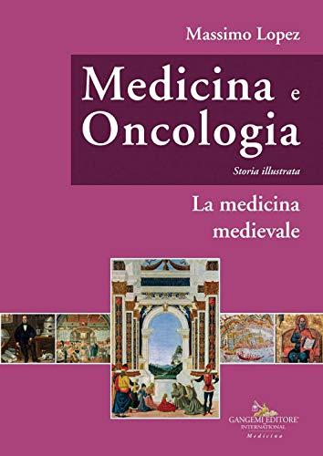 Medicina e oncologia. Storia illustrata. La medicina medievale (Vol. 3)
