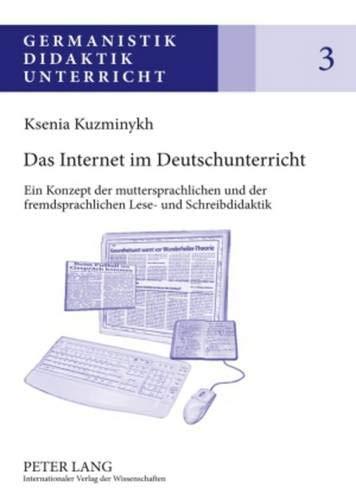 Das Internet im Deutschunterricht: Ein Konzept der muttersprachlichen und der fremdsprachlichen Lese- und Schreibdidaktik (Germanistik – Didaktik – Unterricht, Band 3)