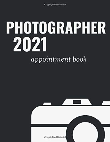 photographer appointment book 2021: photography appointment book 2021 to record clients appointents & shooting | 365 Days daily weekly calendar with ... photography appointments BLACK WHITE cover