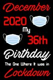 December 2020 my 36th birthday the one where it was in lockdown: Awsome 36 years old gift, notebook for kids men women, Awesome Happy Birthday, Anniversary Blank Lined Notebook Gifts For wife & husband, Journal Notebook To Write Your Memories