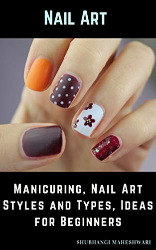 Nail Art – Manicuring, Nail Art Styles and Types, Ideas for Beginners