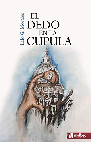 El dedo en la cúpula: Suspense y corrupción política en un parlamento regional de España eBook: G. Morales, Lalo: Amazon.es: Tienda Kindle