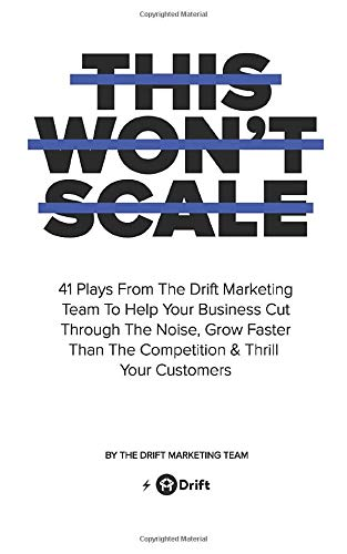 This Won't Scale: 41 Plays From The Drift Marketing Team To Help Your Business Cut Through The Noise, Grow Faster Than The Competition & Thrill Your Customers