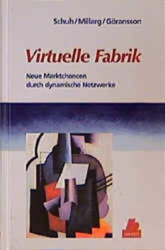 Virtuelle Fabrik: Neue Marktchancen durch dynamische Netzwerke
