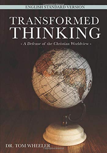 Compare Textbook Prices for Transformed Thinking: A Defense of the Christian Worldview, English Standard Version  ISBN 9781620207284 by Wheeler, Dr. Tom