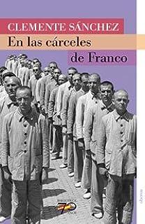 En las cárceles de Franco (70 Años) (Spanish Edition)