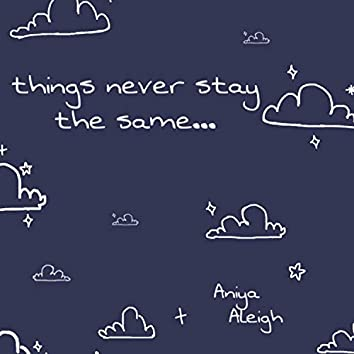 Things Never Stay the Same...
