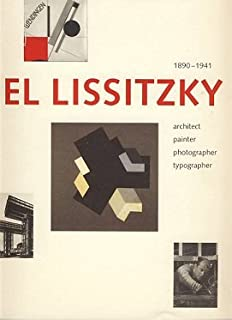 El Lissitzky: 1890-1941: Architect, Painter, Photographer, Typographer