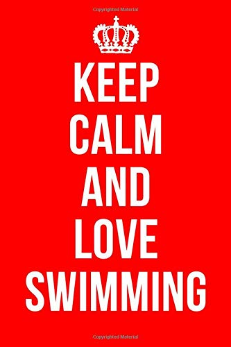 KEEP CALM AND LOVE SWIMMING: Swimming Notebook / Journal / Diary for Swimmers, Gifts for Men Women Boys Girls Kids Coaches, 120 Lined Pages A5 (6x9).