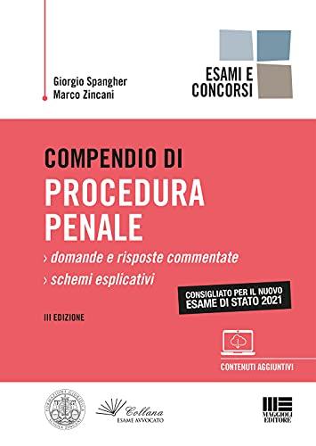 Compendio di Procedura Penale - Esame di Stato 2021. Domande e Risposte Commentate + Schemi Esplicativi con espansione online
