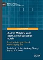 Student Mobilities and International Education in Asia: Emotional Geographies of Knowledge Spaces (Mobility & Politics)