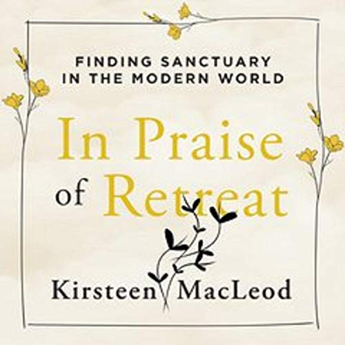Listen In Praise of Retreat: Finding Sanctuary in the Modern World audio book