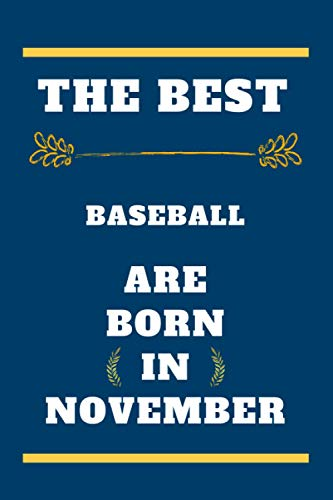 The Best Baseball are born in November: lined notebook , birthday gift for Baseball player , gift for Baseball born in November , Baseball born in November , 110 pages ( 6 x 9 ) inches