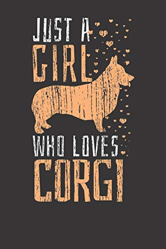 Notebook: Corgi Just A Girl Who Loves Corgies Funny Dog Lover Gift College Ruled 6x9 120 Pages