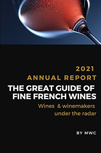 The Great Guide of Fine French Wines: 2021 Annual Report, Wines & Winemarkers Under The Radar