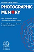 Photographic Memory: Basic and Advanced Memory Techniques to Improve Your Memory - Mnemonic Techniques and Strategies to Enhance Memorization (Upgrade Your Memory)