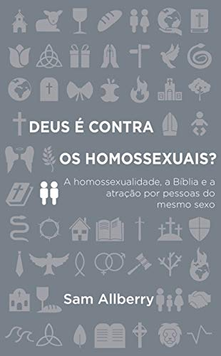 Deus É Contra Os Homossexuais? A Homossexualidade, A Bíblia E A Atração Por Pessoas Do Mesmo Sexo