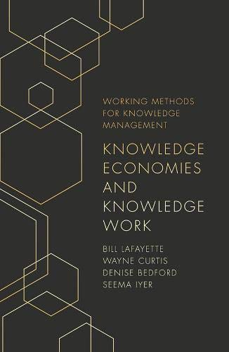 Compare Textbook Prices for Knowledge Economies and Knowledge Work Working Methods for Knowledge Management  ISBN 9781789737783 by LaFayette, Bill