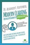 Modern Leading - der neue Ratgeber für Führungskräfte: Wie Sie Mitarbeiter führen und motivieren. Effektive Führungsstile & -techniken zur authentischen Führung