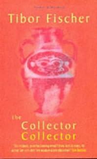 Tibor Fischer - The Collector Collector