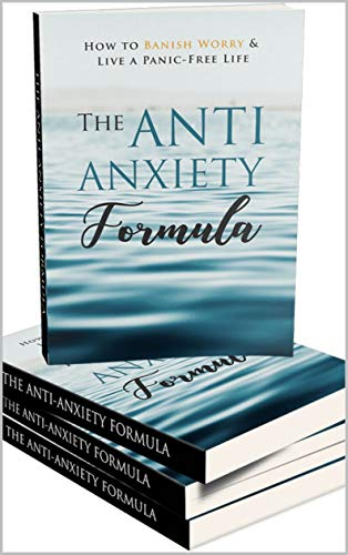 The Anti Anxiety Formula: How To Banish Worry And Live A Panic Free Life (English Edition)