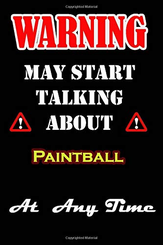 "Warning I May Start Talking About Paintball At Any Time: This notebook can be used as a diary, journal, planner, to-do list, spending log, you name ... friends or son...120 pages Size is 6""x9"""