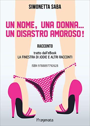 Un nome, una donna... un disastro amoroso! (Italian Edition)