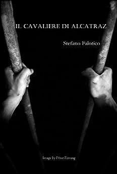 Il cavaliere di Alcatraz (Italian Edition) de [Stefano Falotico, Germano Dalcielo]