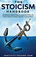 The Stoicism Handbook: The Beginner's Guide To Beat The Adversity Of Modern Life With Emotional Resilience and Perseverance. The Timeless Art Of Stoic Wisdom To Achieve Happiness, Joy and Inner Peace