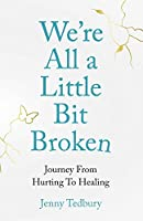 We're All a Little Bit Broken: Journey From Hurting To Healing