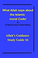 What Allah says about the Islamic moral Code!
