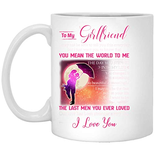 to My Girlfriend You Mean The World to me The Last Men You Ever Loved I Love You Valentine Day Mug