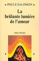 La Brûlante Lumière de l'Amour de Paule Salomon