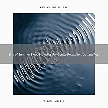 End of Summer Sleep Melodies For Gentle Relaxation, Getting Rest