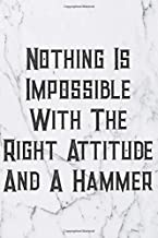 Nothing Is Impossible With The Right Attitude And A Hammer: Blank Lined Journal For Handyman, Carpenters, Plumbers And Electricians Notebook Gift