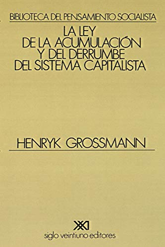 La ley de la acumulación y del derrumbe del sistema capitalista: Una teoría de la crisis (Biblioteca del pensamiento socialista)