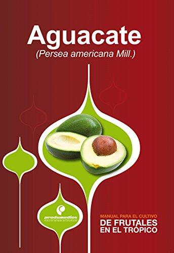 Manual para el cultivo de frutales en el trópico. Aguacate