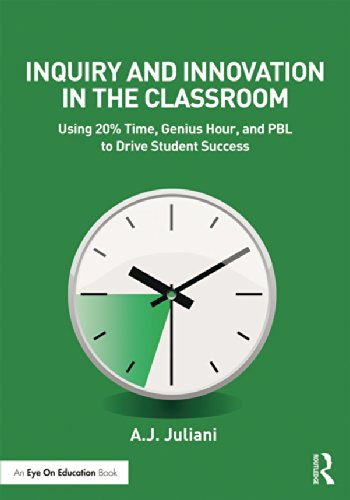Inquiry and Innovation in the Classroom: Using 20% Time, Genius Hour, and PBL to Drive Student Success (Eye on Education) (English Edition)
