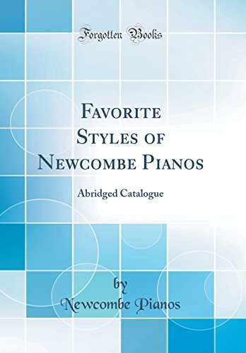 Favorite Styles of Newcombe Pianos: Abridged Catalogue (Classic Reprint)