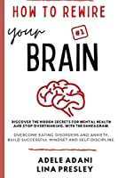 How to Rewire Your Brain: Discover the hidden secrets for mental health and stop overthinking, with the Enneagram. Overcome eating disorders and anxiety, build successful mindset and self-discipline